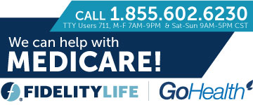 Fidelity Life along with our trusted partner GoHealth can help with Medicare! Call us at 1.855.602.6230 Monday-Friday 7am-9pm and Saturday-Sunday 9am-5pm CST. TTY Users 711.